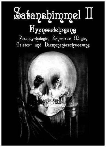Satanshimmel Teil 2 - Hypnoselehrgang, Hexenrituale, Geister- und Dämonenbeschwörung